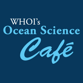 WHOI's Ocean Science Cafe